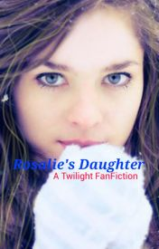 Rosalie's Daughter by PotterCullenBlack