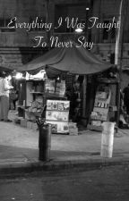Everything I was taught to never say by Mahmodahmad
