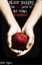 Blood Suckers: The Teenage Guide To All Things Vampires by ItsAshDuh