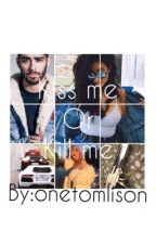 Kiss Me or Kill Me (Z.M) by onetomlison