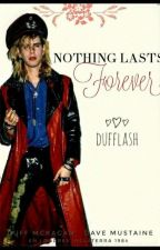 NOTHING LASTS FOREVER (EDITANDO)  by Dufflash