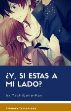 Y, Si Estas A Mi Lado? by Tachibana_Kun