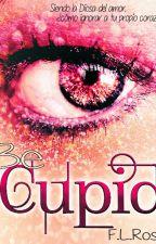 Be Cupid (Be #1) --[En Edición] by LuiLRosa
