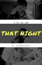 That Night|| K. NJ {Completed} by Kaynamjoon98