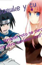 """Sasuke y tu """"Un corazón roto se cura con otro corazón roto"""" by Sarada20"""