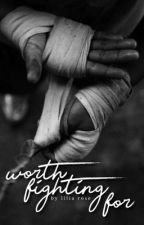Worth Fighting For | Book #1 by liliarrose