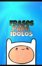 Frases para ídolos by hugmedoblas
