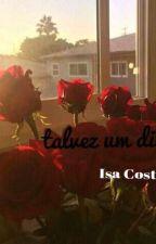 .talvez um dia. 1.0 by IsaCosta818