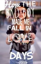 How The Bad Boy Made Me Fall in Love in 30 days by bluntflames