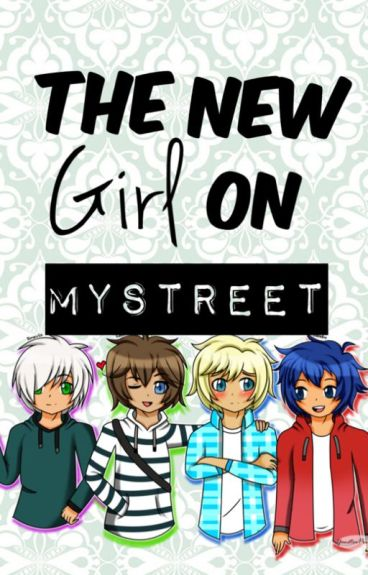 The New Girl On MyStreet [Completed] ~Editing Slowly~