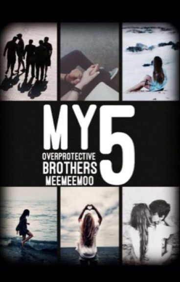 My 5 Overprotective Brothers