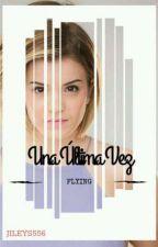 Una Última Vez© |Novela JILEY| by XMountainsX