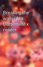 Breaking the walls (Asa Butterfield x reader by deaththerose2018