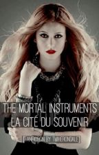 [Fanfiction] The Mortal Instruments : La Cité du Souvenir by tmiherondale