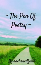 The Pen Of Poetry by anchoredfaith