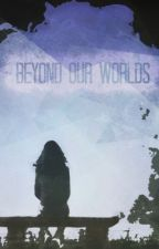 Beyond our worlds by Ezilhor