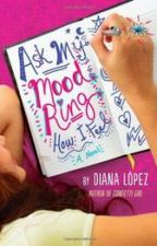Ask My Mood Ring How I Feel (By Diana Lopez) by G0D_707