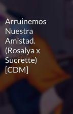 Arruinemos Nuestra Amistad. (Rosalya x Sucrette) [CDM] by ArminLover