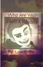Who Are You? (Anti X Reader) by Loading4