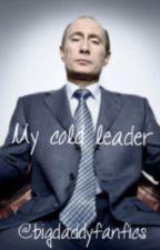 My cold leader (A Vladimir Putin fanfic)  by bigdaddyfanfics