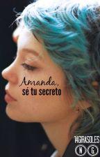 Amanda, sé tu secreto by 14Girasoles