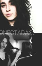 CONECTADAS (Camren) by misswritting