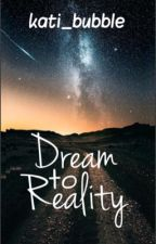 Dream to Reality by kati_bubble