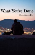 What You've Done by __em__ily_