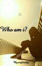 Who Am I? by anglinotay