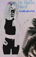No Soy La Tipica Nerd|| Chilenensis by tmills-lov