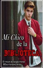 Mi Chico de la Biblioteca - Terminada by Cuenta_Cerrada1