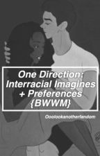 One Direction Interracial Preferences and Imagines {BWWM} by ooolookanotherfandom