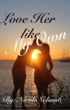 Love Her Like My Own by NicoleNelson6