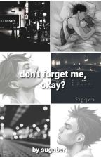 Don't Forget Me, Okay? [Iwaoi] by sugawaratrxsh