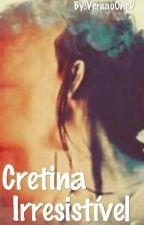 Cretina Irresistível (Versão OneD) Livro 2 by VersaoOneD