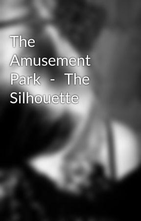 The Amusement Park   -   The Silhouette by _X_Krush_X_