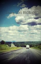 Living With BIGBANG by ItzEllyyyy