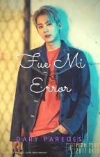 Fue Mi Error(Chunji Y Tn) by DaryUnnieParedes