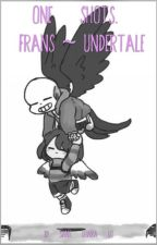One-Shots. | FRANS ~ Undertale by Yandere_Fazbear
