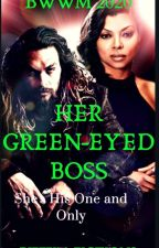 My Green-Eyed Boss ***Under Serious Editing*** by BWWM_Fictions