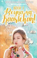 Reyna Ng Kaartehan [COMPLETED] by carmelaleymatias