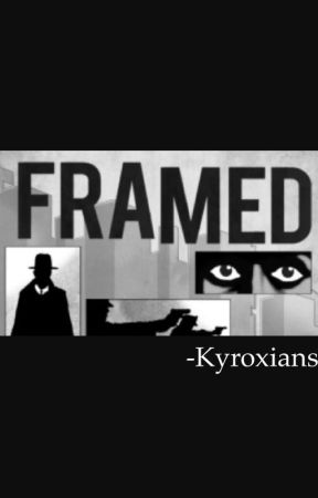 Framed! by Kyroxians