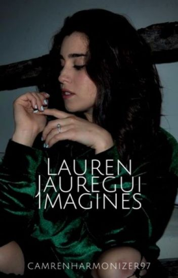 Lauren Jauregui Imagines.