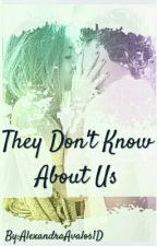 They Don't Know About Us [H.S] <Proximamente> by AlexandraAvalos1D