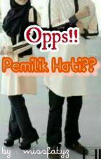 Opps!! Pemilik Hati?? by MissFatyz