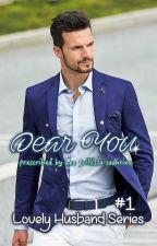 LOVELY HUSBAND SERIES: DEAR YOU by deaprillissa