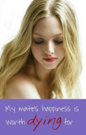 My mate's happiness is worth dying for by RaAnyssa