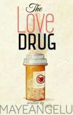 The Love Drug [HIATUS] by mayeangelu