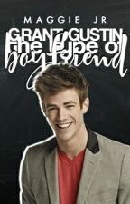 Grant Gustin The Type Of Boyfriend by -TaurusGirl-