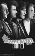 Doctor Who Imagines by galaxygirl678